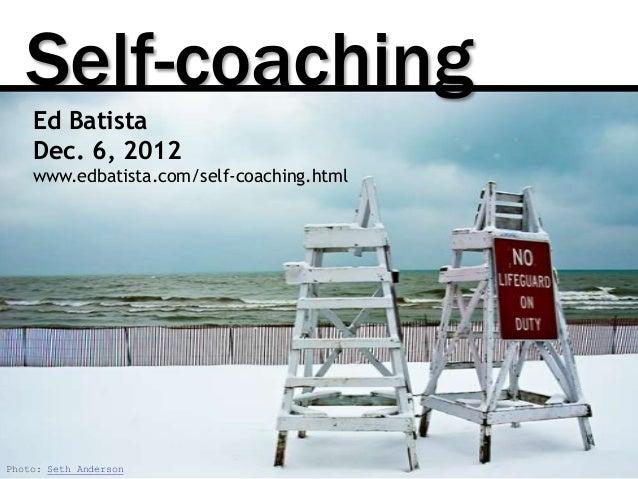 Self-coaching    Ed Batista    Dec. 6, 2012    www.edbatista.com/self-coaching.htmlPhoto: Seth Anderson