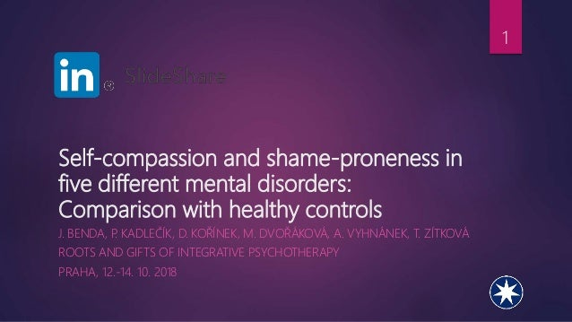 Self-compassion and shame-proneness in five different mental disorders: Comparison with healthy controls J. BENDA, P. KADL...