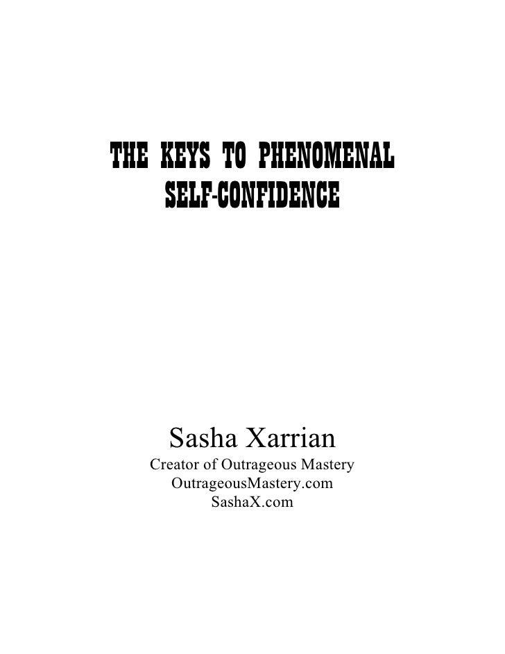 THE KEYS TO PHENOMENAL     SELF-CONFIDENCE          Sasha Xarrian    Creator of Outrageous Mastery       OutrageousMastery...