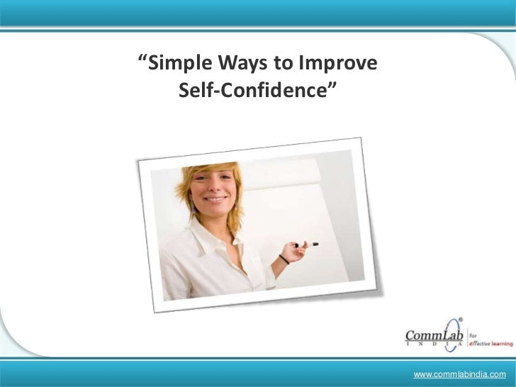 """Simple Ways to Improve Self-Confidence""<br />www.commlabindia.com<br />"