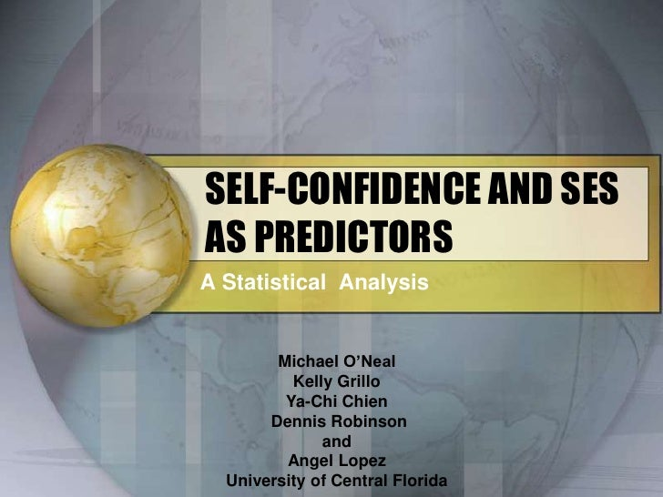 SELF-CONFIDENCE AND SES AS PREDICTORS<br />A Statistical  Analysis<br />Michael O'Neal<br />Kelly Grillo<br />Ya-Chi Chien...