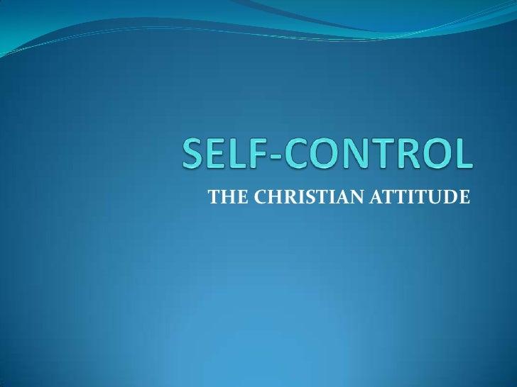SELF-CONTROL<br />THE CHRISTIAN ATTITUDE<br />