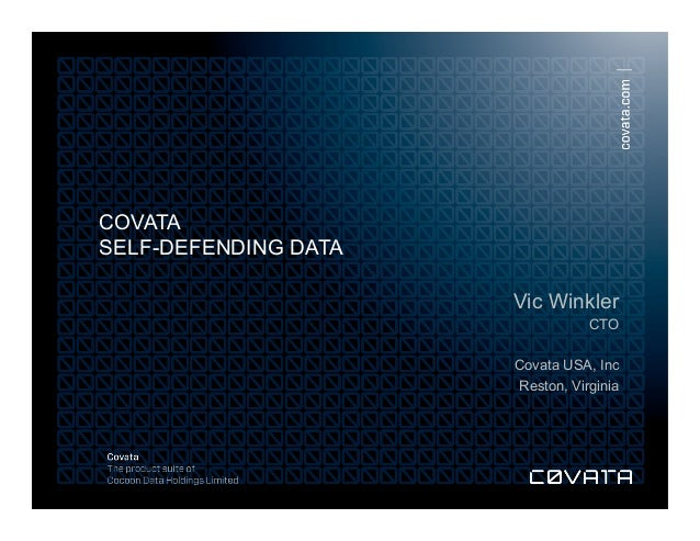 © Cocoon Data Holdings Limited 2013. All rights reserved.COVATASELF-DEFENDING DATAVic WinklerCTOCovata USA, IncReston, Vir...