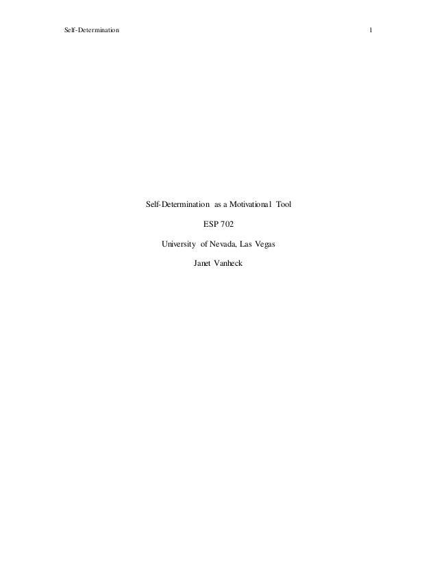 Self-Determination 1 Self-Determination as a Motivational Tool ESP 702 University of Nevada, Las Vegas Janet Vanheck