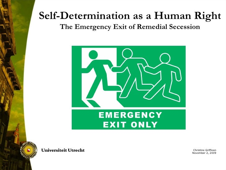Christine Griffioen November 2, 2009 Self-Determination as a Human Right The Emergency Exit of Remedial Secession