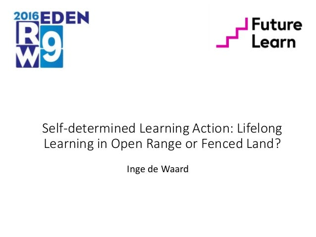 Self-determined Learning Action: Lifelong Learning in Open Range or Fenced Land? Inge de Waard
