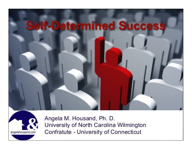 Self-Determined Success Angela M. Housand, Ph. D. University of North Carolina Wilmington Confratute - University of Conne...