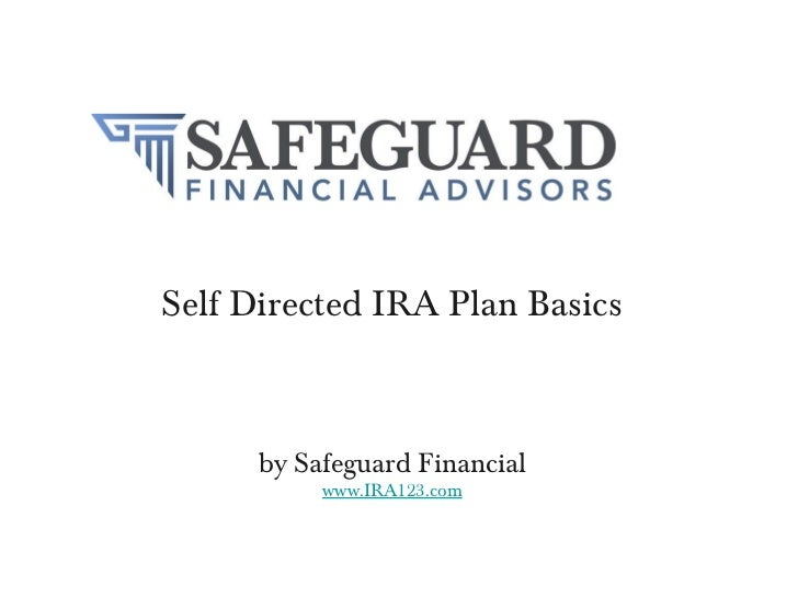 <ul><li>Self Directed IRA Plan Basics </li></ul>by Safeguard Financial www.IRA123.com