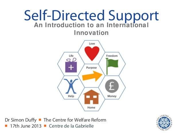 Self-Directed SupportDr Simon Duffy ■ The Centre for Welfare Reform■ 17th June 2013 ■ Centre de la GabrielleAn Introductio...