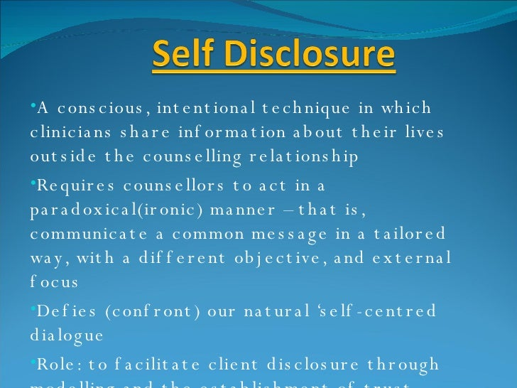<ul><li>A conscious, intentional technique in which clinicians share information about their lives outside the counselling...