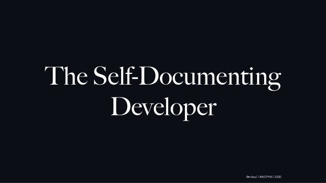@mlteal | #WCPHX | 2020 The Self-Documenting Developer
