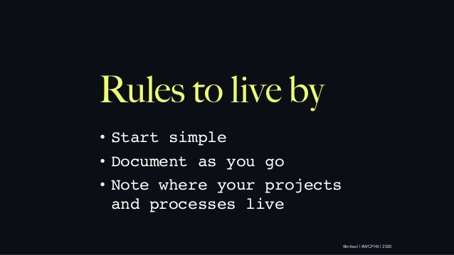 @mlteal | #WCPHX | 2020 Rules to live by • Start simple • Document as you go • Note where your projects and processes live