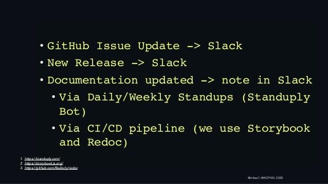 @mlteal | #WCPHX | 2020 • GitHub Issue Update -> Slack • New Release -> Slack • Documentation updated -> note in Slack • V...