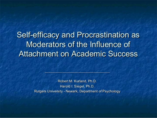 Self-efficacy and Procrastination as  Moderators of the Influence ofAttachment on Academic Success           _____________...