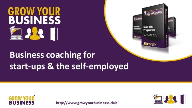 1http://www.growyourbusinesss.club Business coaching for start-ups & the self-employed