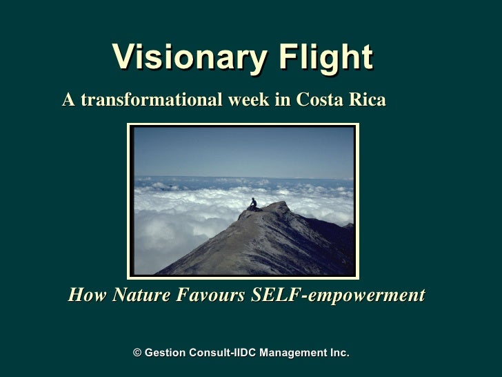 Visionary Flight How Nature Favours SELF-empowerment A transformational week in Costa Rica © Gestion Consult-IIDC Manageme...