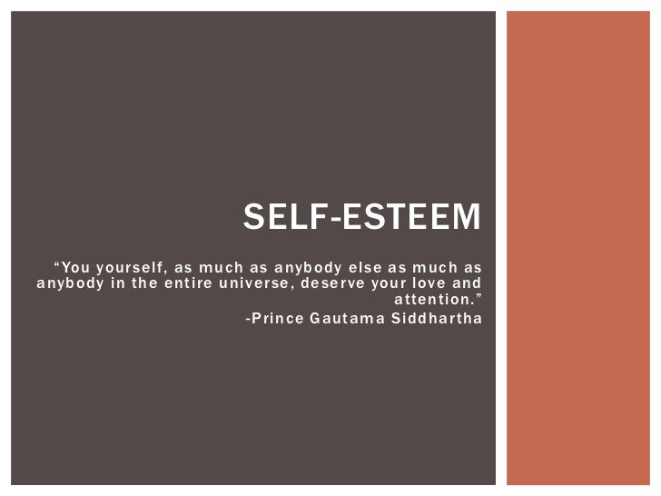 "SELF-ESTEEM  ""You your self, as much as anybody else as much asanybody in the entire univer se, deser ve your love and    ..."