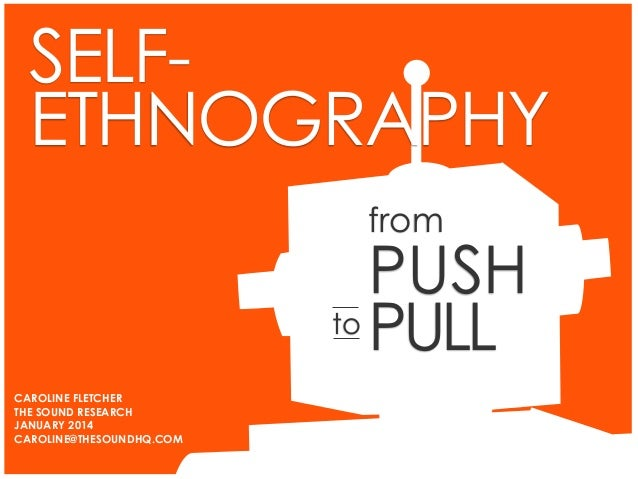 SELF- ETHNOGRAPHY from PUSH PULLto CAROLINE FLETCHER THE SOUND RESEARCH JANUARY 2014 CAROLINE@THESOUNDHQ.COM