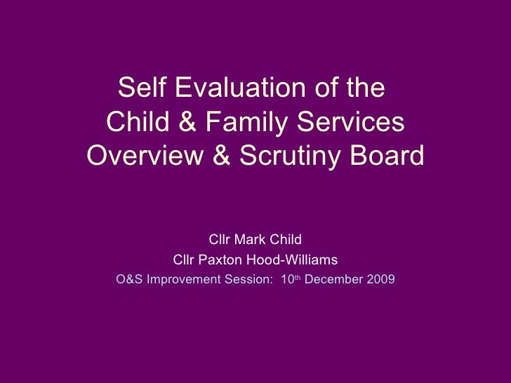 Self Evaluation of the  Child & Family Services Overview & Scrutiny Board Cllr Mark Child Cllr Paxton Hood-Williams O&S Im...