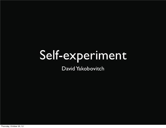 Self-experiment                              David YakobovitchThursday, October 25, 12