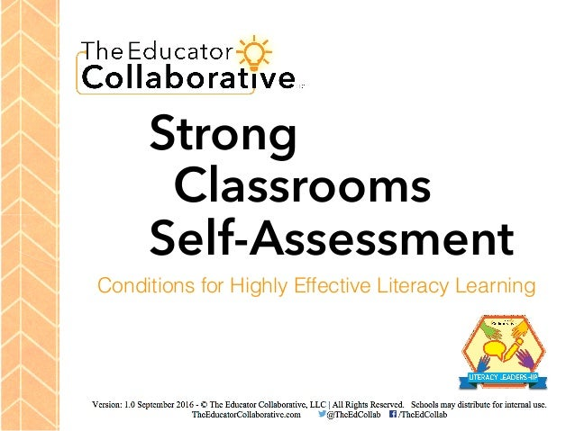Strong Classrooms Self-Assessment Conditions for Highly Effective Literacy Learning Version: 1.0 September 2016 - © The Ed...