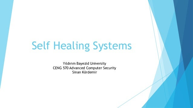 Self Healing Systems         Yıldırım Bayezid University    CENG 570 Advanced Computer Security                Sinan Körde...