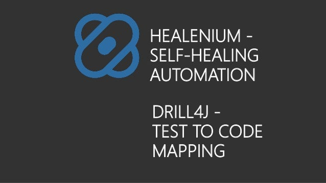 HEALENIUM - SELF-HEALING AUTOMATION DRILL4J - TEST TO CODE MAPPING