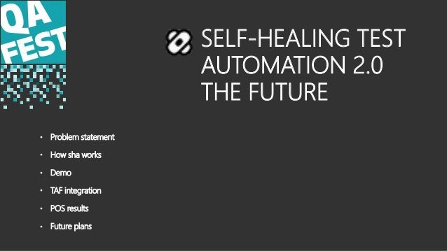 SELF-HEALING TEST AUTOMATION 2.0 THE FUTURE • Problem statement • How sha works • Demo • TAF integration • POS results • F...