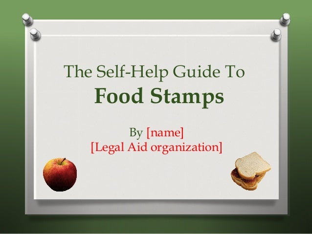 The Self-Help Guide To Food Stamps By [name] [Legal Aid organization]