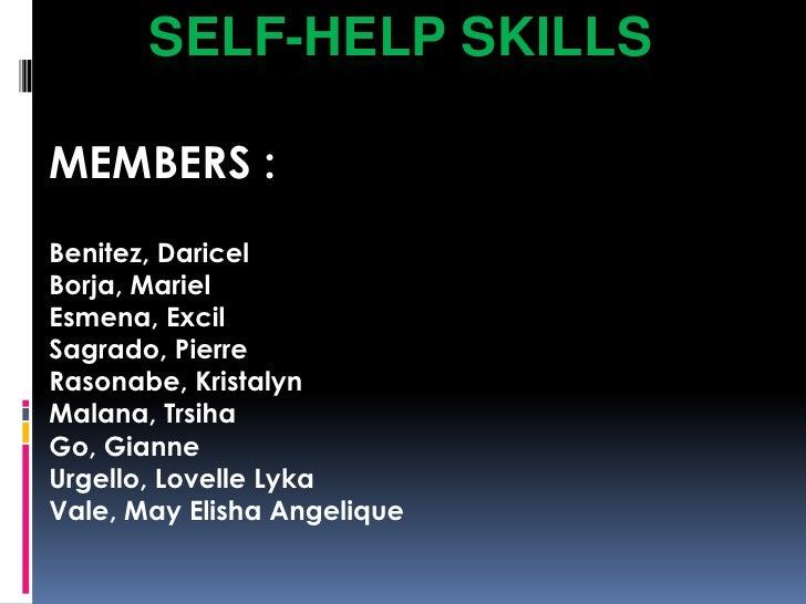 Self-help Skills<br />MEMBERS :<br />Benitez, Daricel<br />Borja, Mariel<br />Esmena, Excil<br />Sagrado, Pierre<br />Raso...