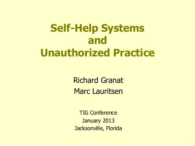 Self-Help Systems        andUnauthorized Practice      Richard Granat      Marc Lauritsen        TIG Conference         Ja...