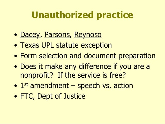 unauthorized practice of law The texas court in unauthorized practice of law v parsons tech inc, 179 f 3d 956 (5 th cir 1999) found that parson's technology, dba quicken family law, was practicing the unauthorized practice of law by providing legal templates.