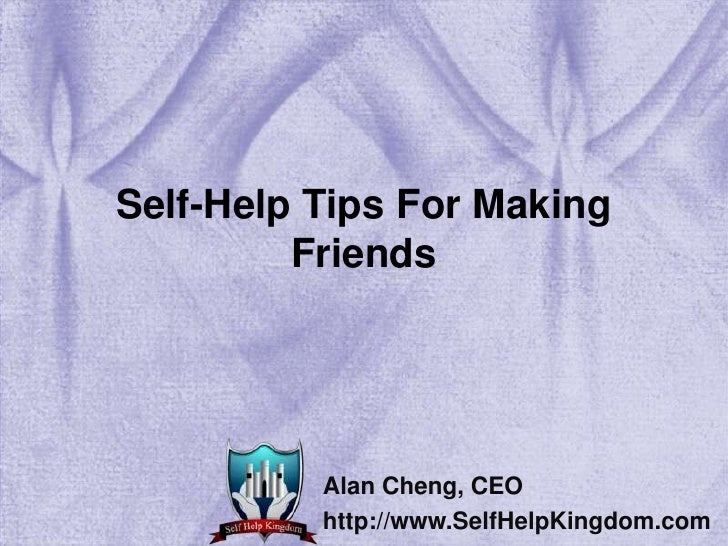Self-Help Tips For Making Friends<br />Alan Cheng, CEO<br />http://www.SelfHelpKingdom.com<br />