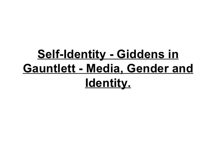 Self-Identity - Giddens in Gauntlett - Media, Gender and Identity.