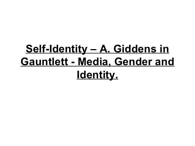 Self-Identity – A. Giddens inGauntlett - Media, Gender and            Identity.