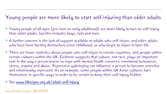 Young people are more likely to start self-injuring than older adults ▸ Young people of all ages (pre-teen to early adulth...