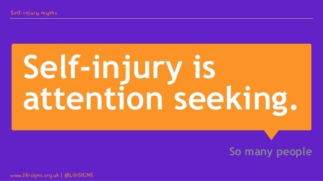 Self-injury is attention seeking. So many people Self-injury myths www.lifesigns.org.uk   @LifeSIGNS