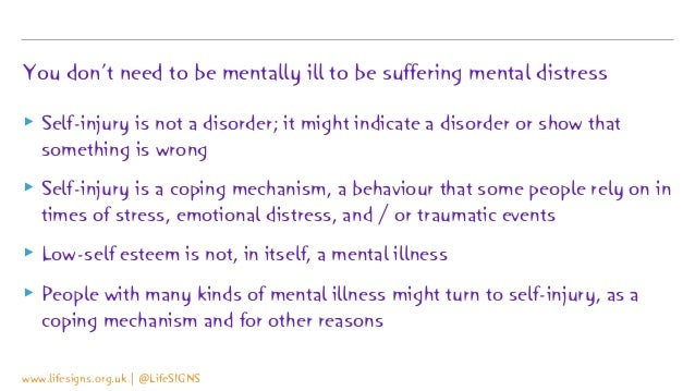 You don't need to be mentally ill to be suffering mental distress ▸ Self-injury is not a disorder; it might indicate a dis...
