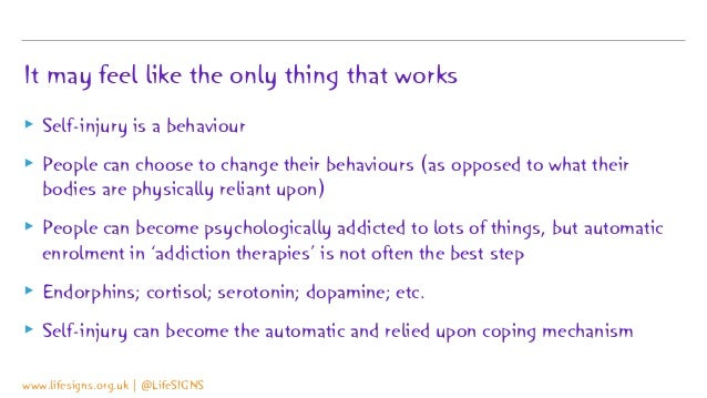 It may feel like the only thing that works ▸ Self-injury is a behaviour ▸ People can choose to change their behaviours (as...