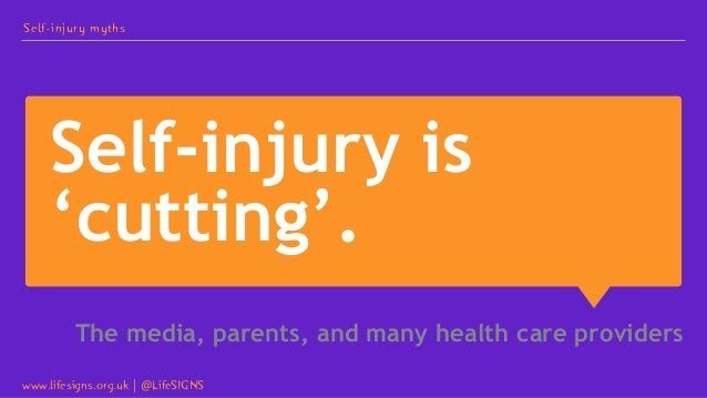 Self-injury is 'cutting'. The media, parents, and many health care providers Self-injury myths www.lifesigns.org.uk   @Lif...