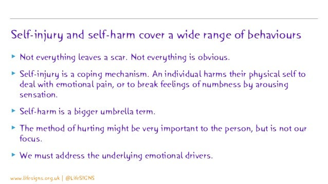 Self-injury and self-harm cover a wide range of behaviours ▸ Not everything leaves a scar. Not everything is obvious. ▸ Se...