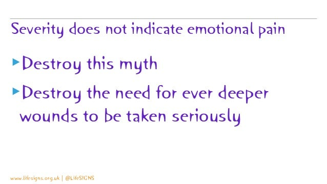 Severity does not indicate emotional pain ▸Destroy this myth ▸Destroy the need for ever deeper wounds to be taken seriousl...