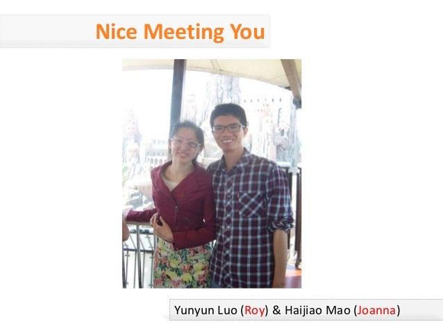Nice Meeting You Yunyun Luo (Roy) & Haijiao Mao (Joanna)