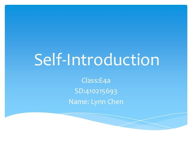 Self-Introduction Class:E4a SD:410215693 Name: Lynn Chen