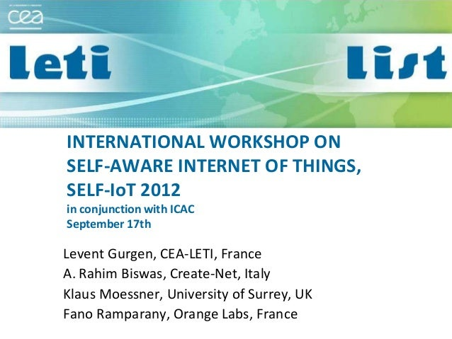 INTERNATIONAL WORKSHOP ON SELF-AWARE INTERNET OF THINGS, SELF-IoT 2012 in conjunction with ICAC September 17th  Levent Gur...