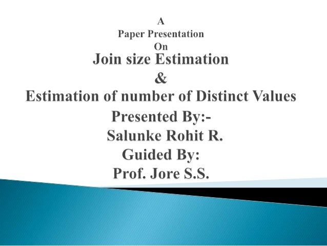  Query Optimization  Why Query Optimization?  Join Size Estimation?  Estimation of Number of Distinct Values.