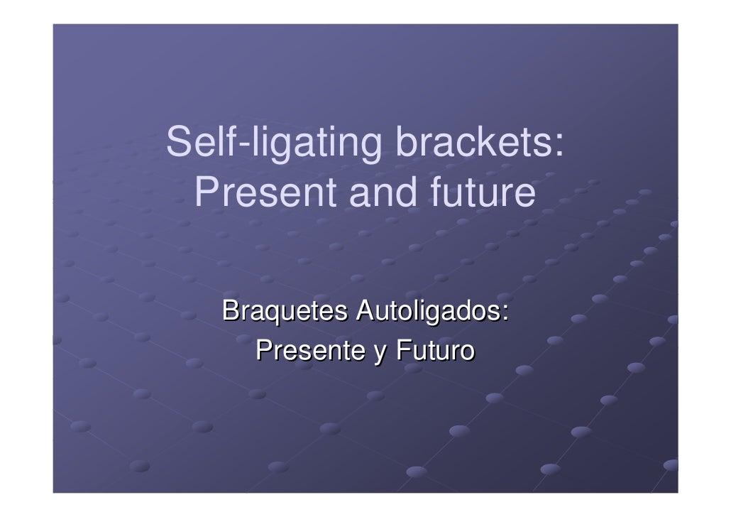 Self-ligating brackets:  Present and future     Braquetes Autoligados:      Presente y Futuro