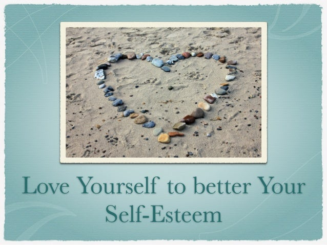 Love Yourself to better Your Self-Esteem