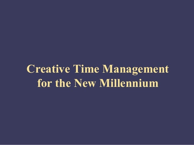 Creative Time Management for the New Millennium