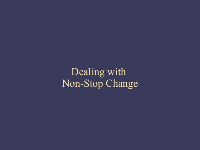 Dealing withNon-Stop Change